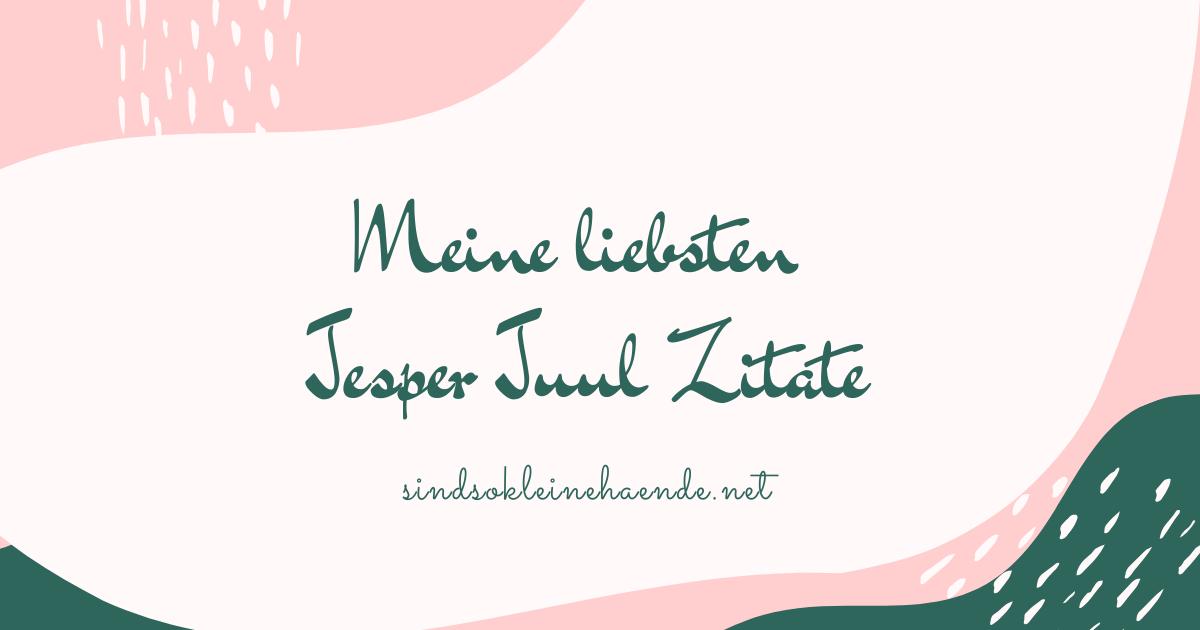 Meine liebsten Jesper Juul Zitate